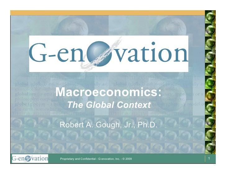 Macroeconomics:      The Global Context  Robert A. Gough, Jr., Ph.D.    Proprietary and Confidential - G-enovation, Inc. -...