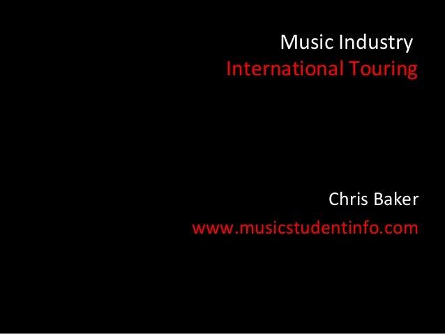 Music Industry   International Touring              Chris Bakerwww.musicstudentinfo.com