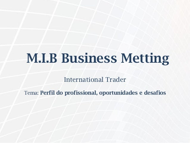 M.I.B Business Metting International Trader Tema: Perfil do profissional, oportunidades e desafios