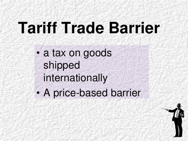 tariff and non tariff barrier the costs Examples of non-tariff  judging by the rapid proliferation of non-tariff  local firms would remain in status quo as long as exportation costs do not.