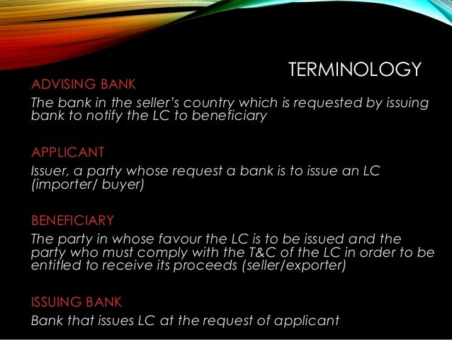 ADVISING BANK The bank in the seller's country which is requested by issuing bank to notify the LC to beneficiary APPLICAN...