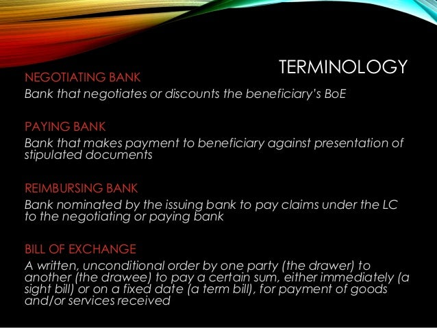 NEGOTIATING BANK Bank that negotiates or discounts the beneficiary's BoE PAYING BANK Bank that makes payment to beneficiar...