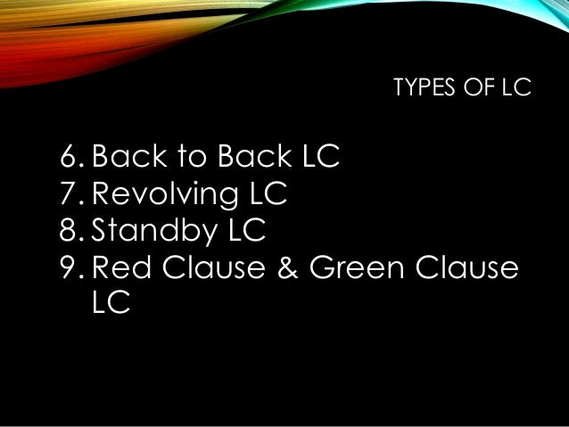 6. Back to Back LC 7. Revolving LC 8. Standby LC 9. Red Clause & Green Clause LC TYPES OF LC