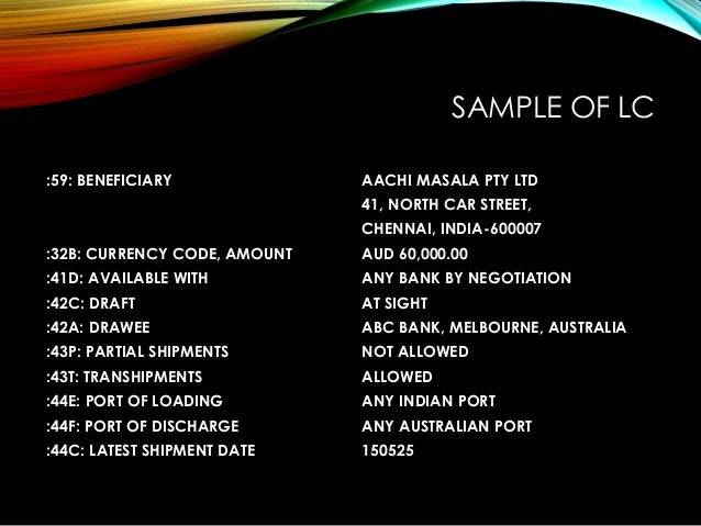 SAMPLE OF LC :59: BENEFICIARY AACHI MASALA PTY LTD 41, NORTH CAR STREET, CHENNAI, INDIA-600007 :32B: CURRENCY CODE, AMOUNT...