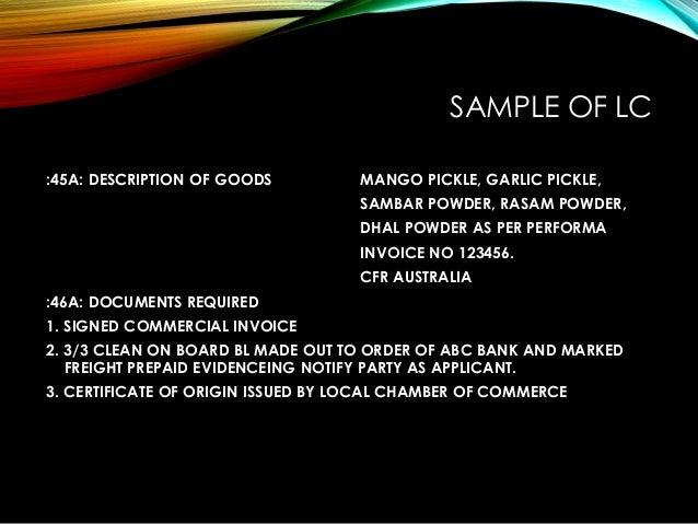 SAMPLE OF LC :45A: DESCRIPTION OF GOODS MANGO PICKLE, GARLIC PICKLE, SAMBAR POWDER, RASAM POWDER, DHAL POWDER AS PER PERFO...