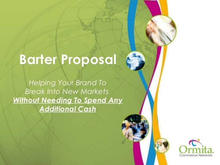 Barter Proposal Helping Your Brand To Break Into New Markets  Without Needing To Spend Any Additional Cash