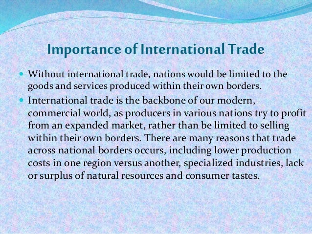importance of international trade in india India trade data is the best source that informs about the bill of entries, shipping manifests and bill of landing along with the other important details of the tradeexport import data is.