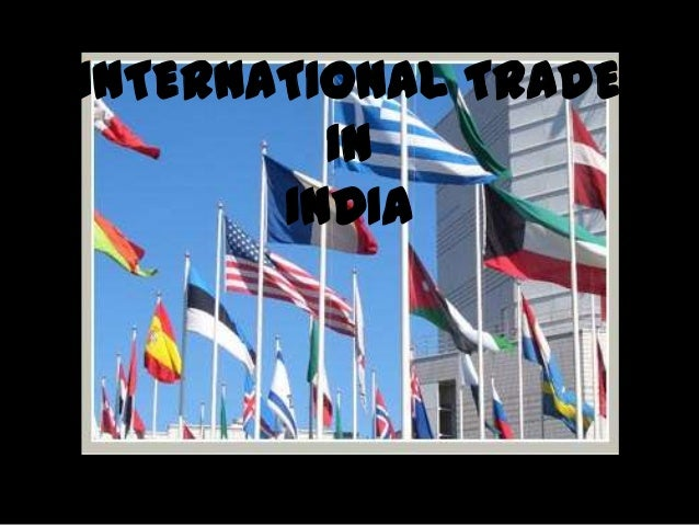 INTERNATIONAL TRADE IN INDIA