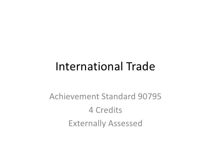 International TradeAchievement Standard 90795          4 Credits     Externally Assessed