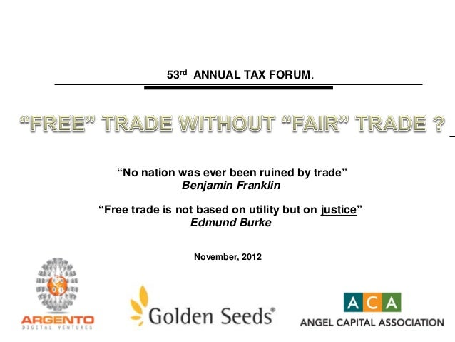 "November, 2012 53rd ANNUAL TAX FORUM. ""No nation was ever been ruined by trade"" Benjamin Franklin ""Free trade is not based..."