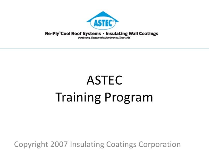 ASTEC            Training Program   Copyright 2007 Insulating Coatings Corporation