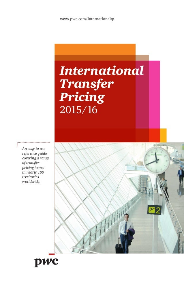 www.pwc.com/internationaltp International Transfer Pricing 2015/16 An easy to use reference guide covering a range of tran...