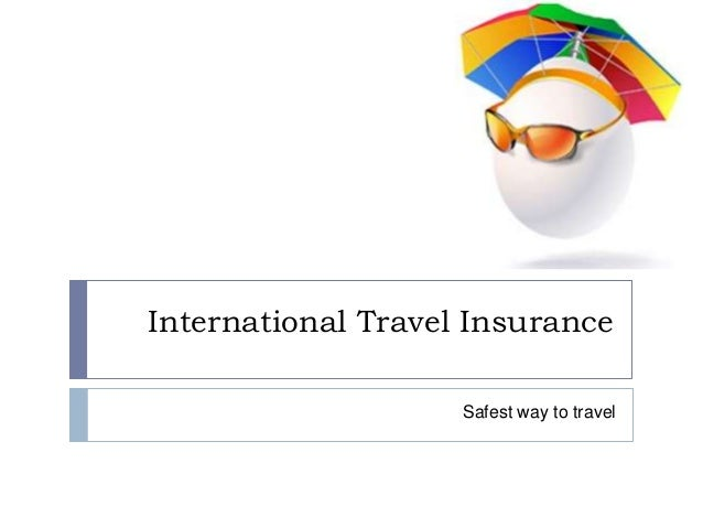 International Travel Insurance                    Safest way to travel