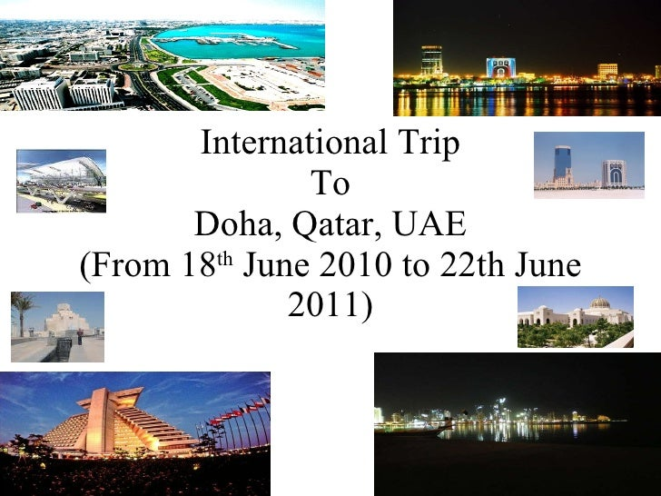 International Trip  To  Doha, Qatar, UAE (From 18 th  June 2010 to 22th June 2011)
