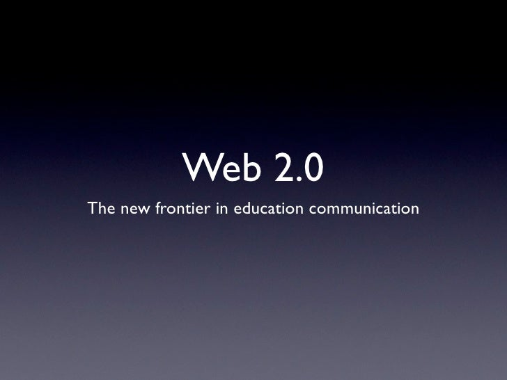 Web 2.0 The new frontier in education communication