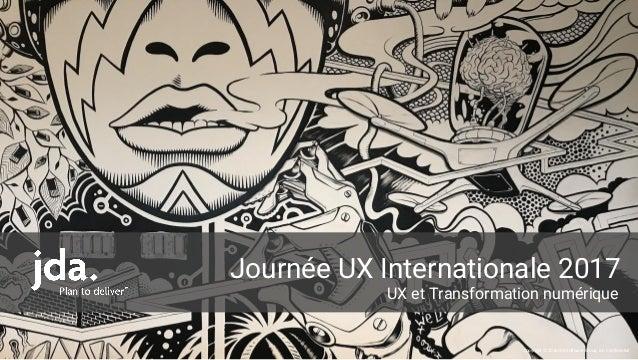 Copyright © 2016 JDA Software Group, Inc. Confidential Journée UX Internationale 2017 UX et Transformation numérique