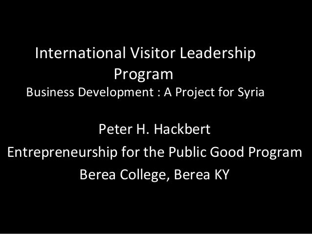 International Visitor Leadership               Program  Business Development : A Project for Syria             Peter H. Ha...