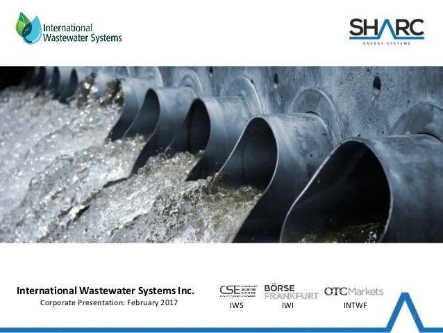 International Wastewater Systems Inc. Corporate Presentation: February 2017 IWS IWI INTWF 1