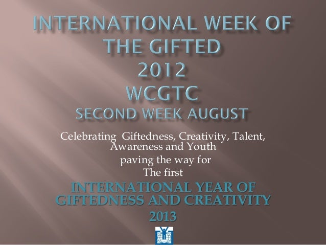 Celebrating Giftedness, Creativity, Talent, Awareness and Youth paving the way for The first INTERNATIONAL YEAR OF GIFTEDN...