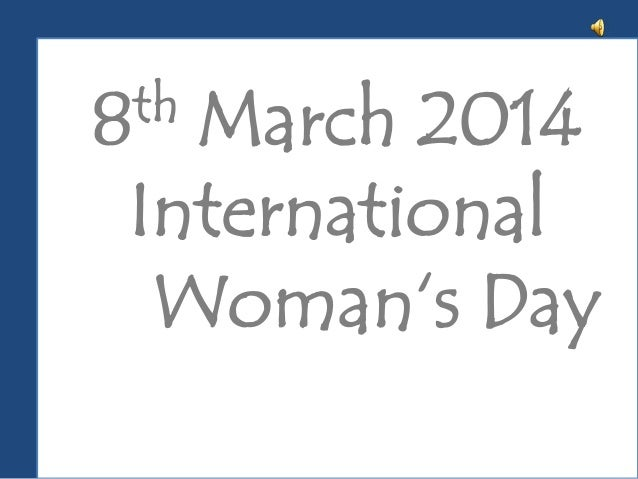 th 8  March 2014 International Woman's Day