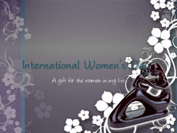 International Women's Day      A gift for the women in my life
