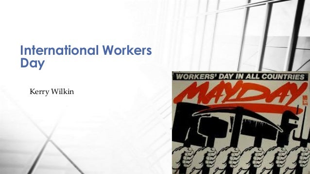 Kerry Wilkin International Workers Day