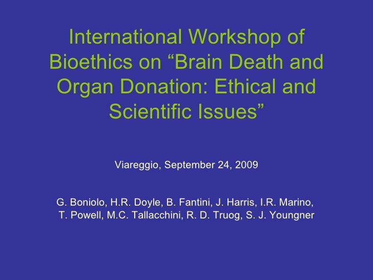 "International Workshop of Bioethics on ""Brain Death and Organ Donation: Ethical and Scientific Issues"" Viareggio,   Septem..."