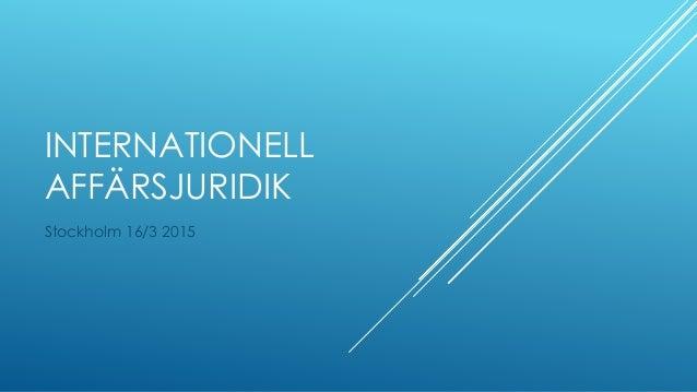 INTERNATIONELL AFFÄRSJURIDIK Stockholm 16/3 2015