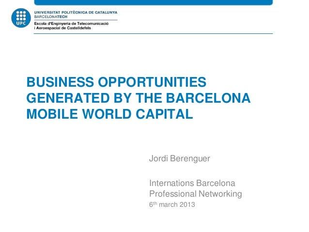 BUSINESS OPPORTUNITIESGENERATED BY THE BARCELONAMOBILE WORLD CAPITAL              Jordi Berenguer              Internation...