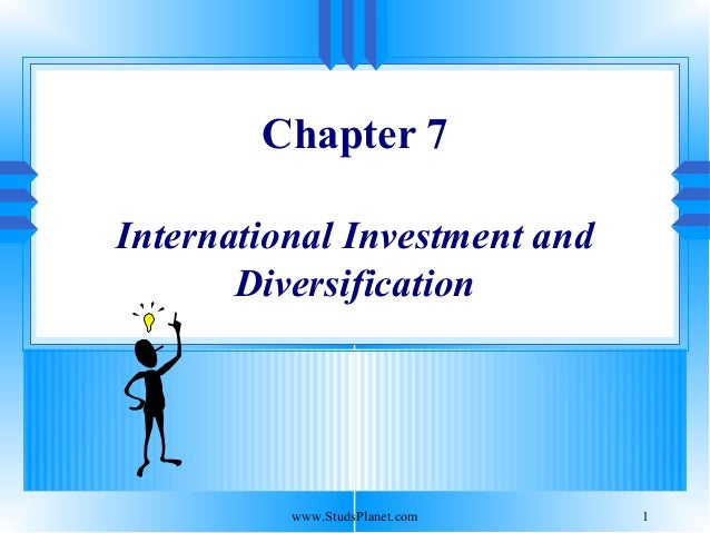 1 Chapter 7 International Investment and Diversification www.StudsPlanet.com