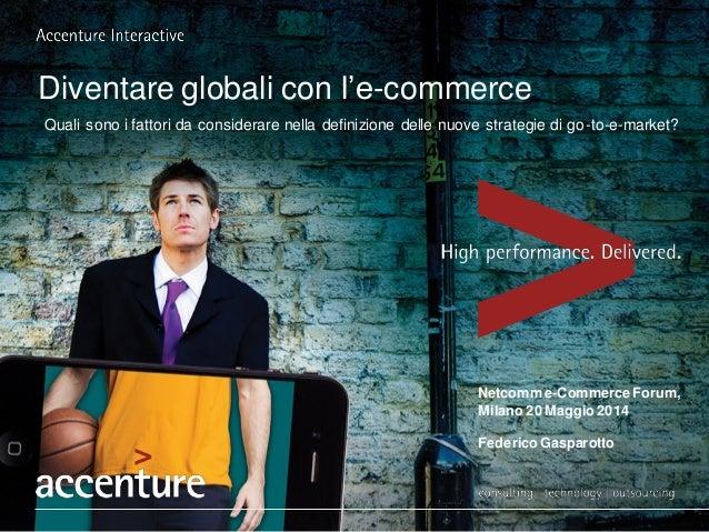 Diventare globali con l'e-commerce Quali sono i fattori da considerare nella definizione delle nuove strategie di go-to-e-...