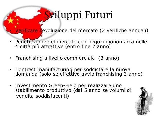 Sviluppi Futuri • Verificare l'evoluzione del mercato (2 verifiche annuali) • Penetrazione del mercato con negozi monomarc...