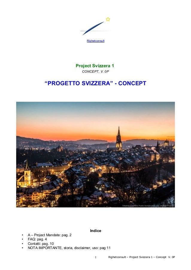 """Righetconsult Project Svizzera 1 CONCEPT, V. 0P """"PROGETTO SVIZZERA"""" - CONCEPT Indice • A – Project Mandate: pag. 2 • FAQ: ..."""