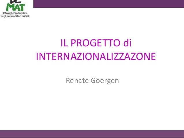 IL PROGETTO diINTERNAZIONALIZZAZONE     Renate Goergen