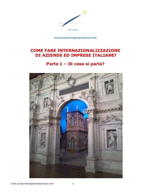 www.projectmanagementprince2.com COME FARE INTERNAZIONALIZZAZIONE DI AZIENDE ED IMPRESE ITALIANE? Parte 1 – Di cosa si par...