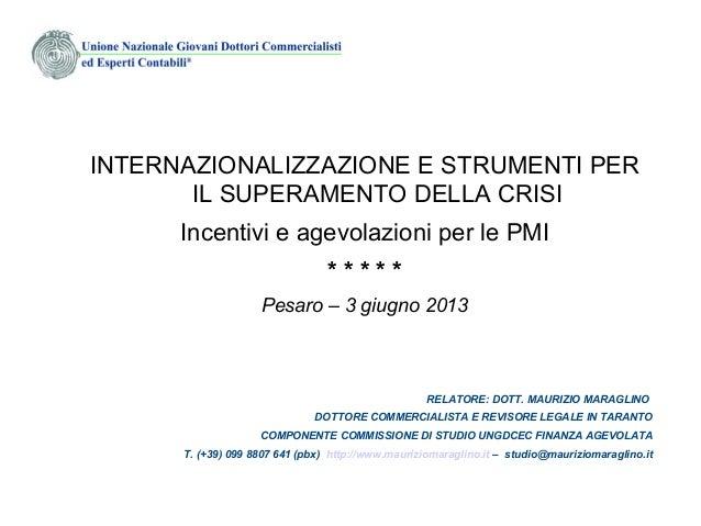 INTERNAZIONALIZZAZIONE E STRUMENTI PERIL SUPERAMENTO DELLA CRISIIncentivi e agevolazioni per le PMI* * * * *Pesaro – 3 giu...