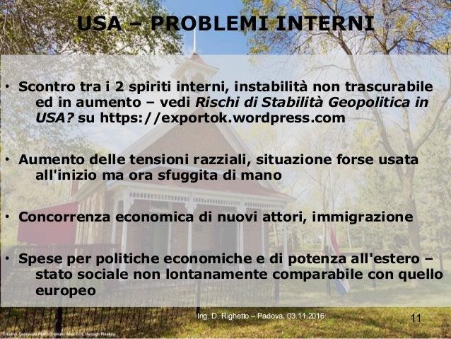 11Ing. D. Righetto – Padova, 03.11.2016 USA – PROBLEMI INTERNI ● Scontro tra i 2 spiriti interni, instabilità non trascura...