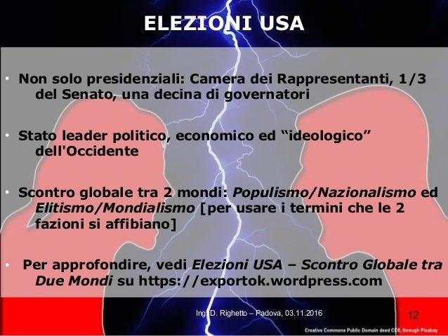12Ing. D. Righetto – Padova, 03.11.2016 ELEZIONI USA ● Non solo presidenziali: Camera dei Rappresentanti, 1/3 del Senato, ...