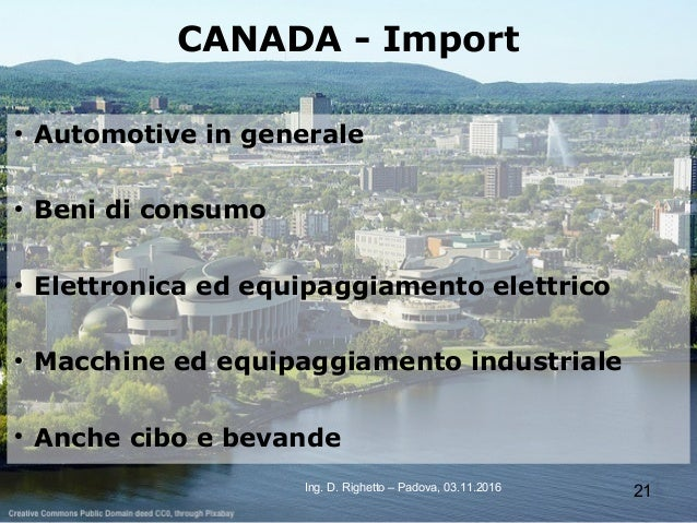 21Ing. D. Righetto – Padova, 03.11.2016 CANADA - Import ● Automotive in generale ● Beni di consumo ● Elettronica ed equipa...