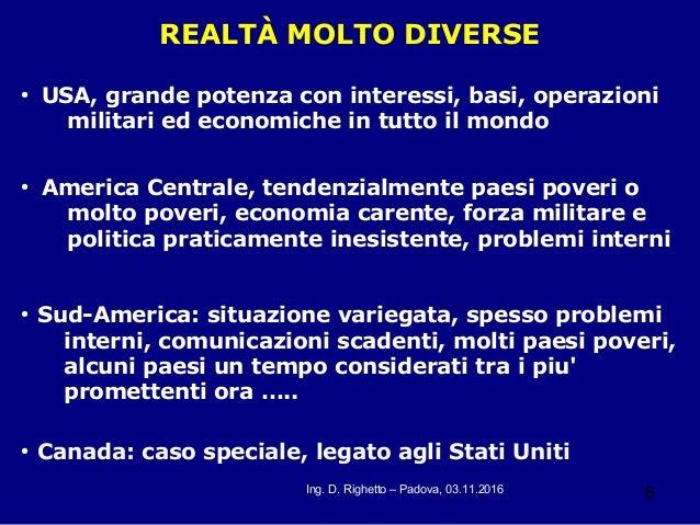 6Ing. D. Righetto – Padova, 03.11.2016 REALTÀ MOLTO DIVERSE ● USA, grande potenza con interessi, basi, operazioni militari...
