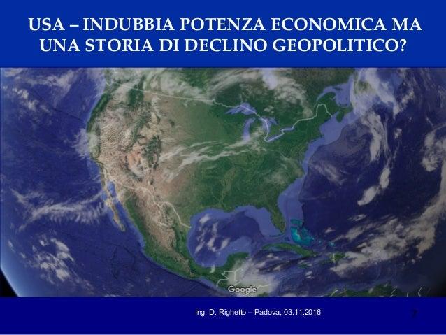 7Ing. D. Righetto – Padova, 03.11.2016 USA – INDUBBIA POTENZA ECONOMICA MA UNA STORIA DI DECLINO GEOPOLITICO?