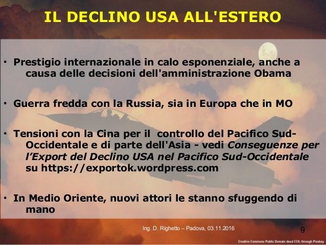 9Ing. D. Righetto – Padova, 03.11.2016 IL DECLINO USA ALL'ESTERO ● Prestigio internazionale in calo esponenziale, anche a ...