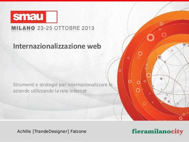 Internazionalizzazione web  Strumenti e strategie per internazionalizzare le aziende utilizzando la rete internet  Achille...