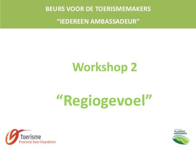 """BEURS VOOR DE TOERISMEMAKERS """"IEDEREEN AMBASSADEUR"""" Workshop 2 """"Regiogevoel"""""""
