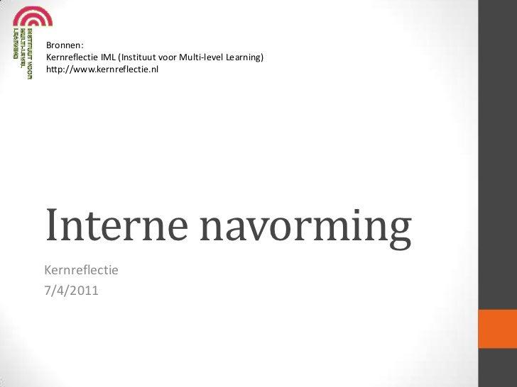 Bronnen:Kernreflectie IML (Instituut voor Multi-level Learning)http://www.kernreflectie.nlInterne navormingKernreflectie7/...