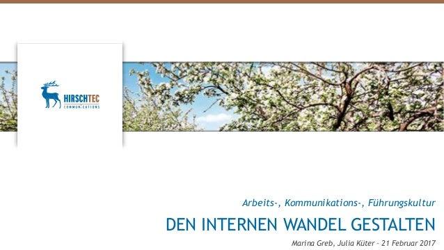 Arbeits-, Kommunikations-, Führungskultur DEN INTERNEN WANDEL GESTALTEN Marina Greb, Julia Küter – 21 Februar 2017