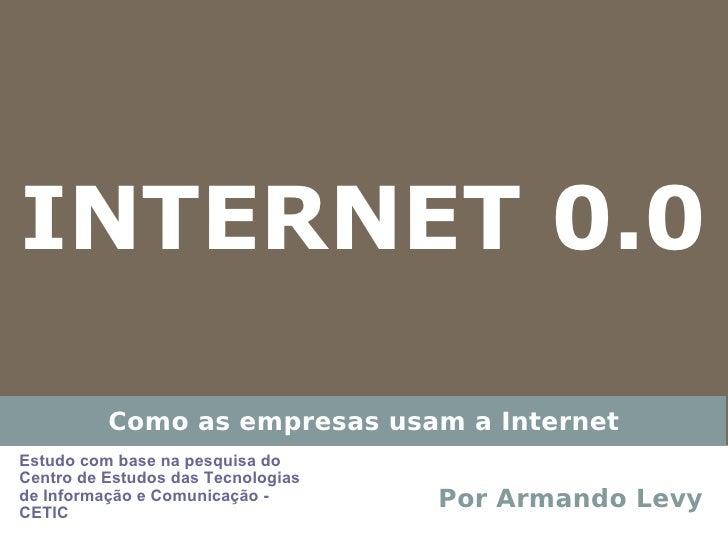INTERNET 0.0            Como as empresas usam a Internet Estudo com base na pesquisa do Centro de Estudos das Tecnologias ...