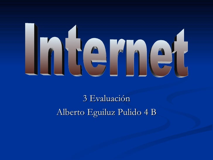 3 Evaluación Alberto Eguiluz Pulido 4 B Internet