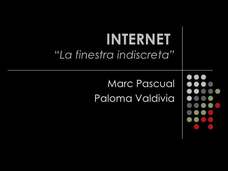 "INTERNET  "" La finestra indiscreta"" Marc Pascual Paloma Valdivia"