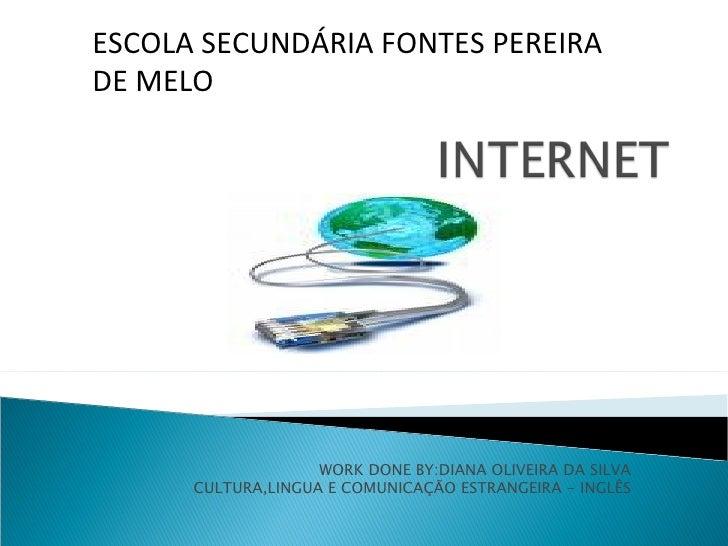 WORK DONE BY:DIANA OLIVEIRA DA SILVA CULTURA,LINGUA E COMUNICAÇÃO ESTRANGEIRA - INGLÊS ESCOLA SECUNDÁRIA FONTES PEREIRA DE...
